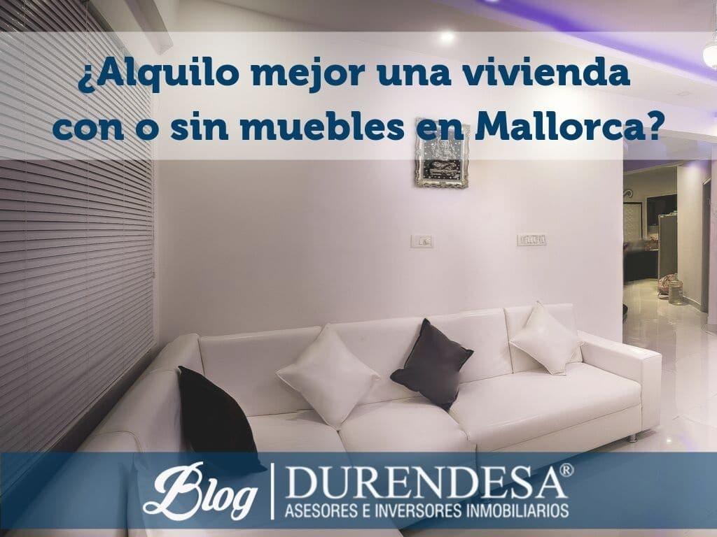 Alquilar una casa con o sin muebles- Baleares